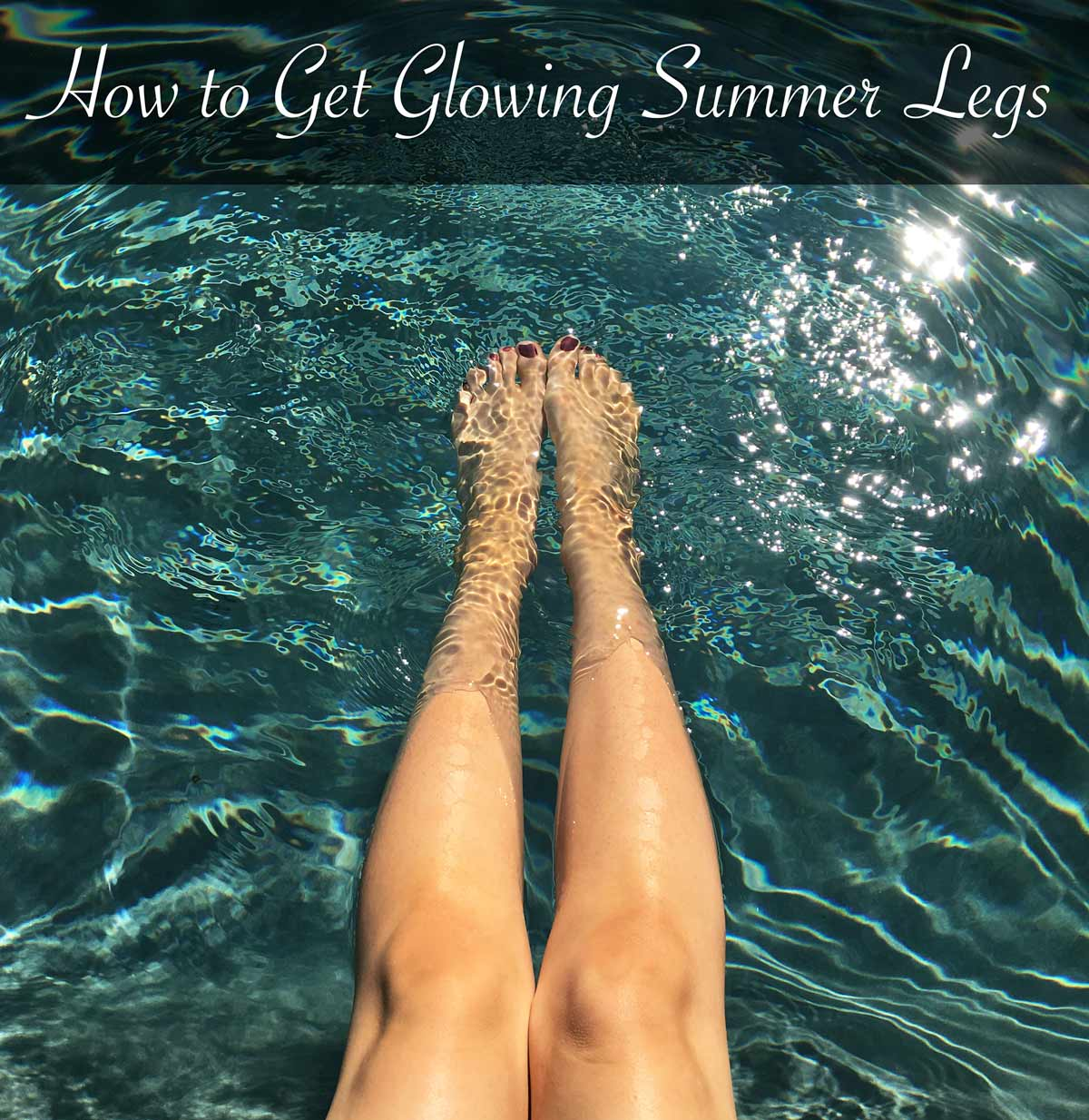 how to get glowing smooth summer legs